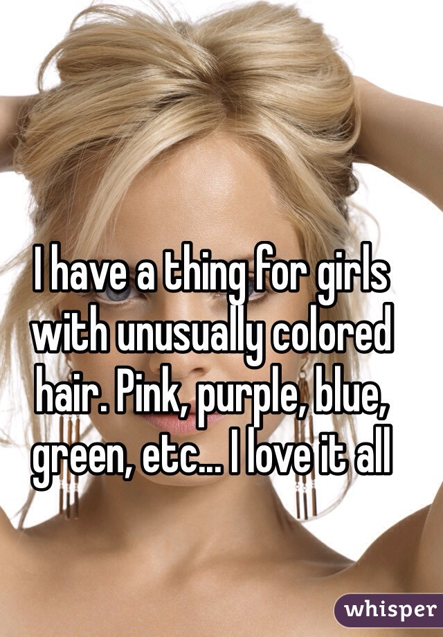 I have a thing for girls with unusually colored hair. Pink, purple, blue, green, etc... I love it all