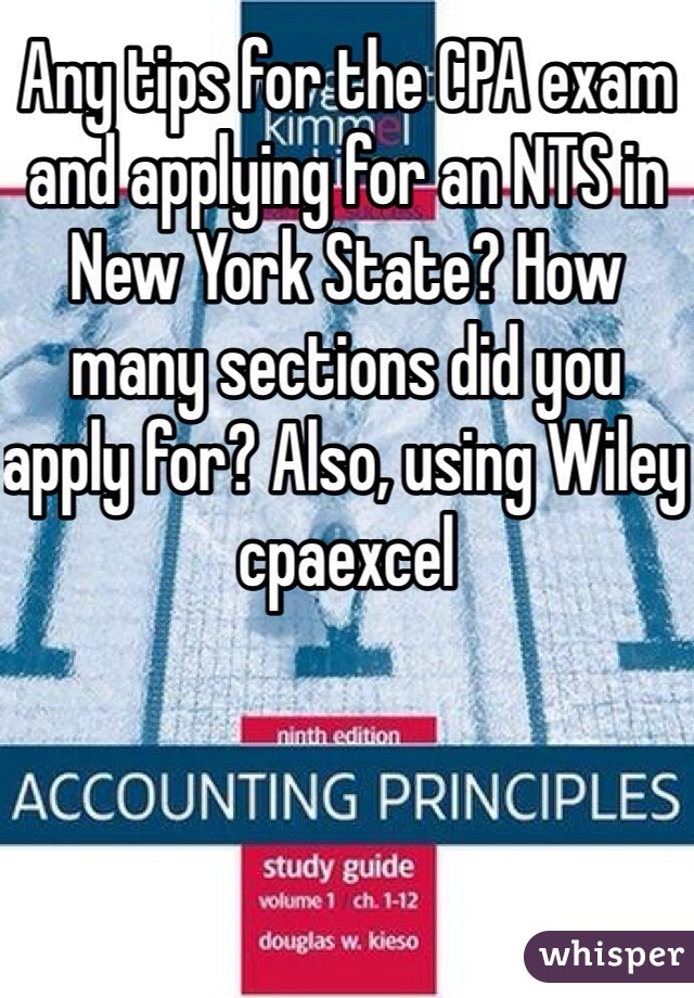 Any tips for the CPA exam and applying for an NTS in New York State? How many sections did you apply for? Also, using Wiley cpaexcel