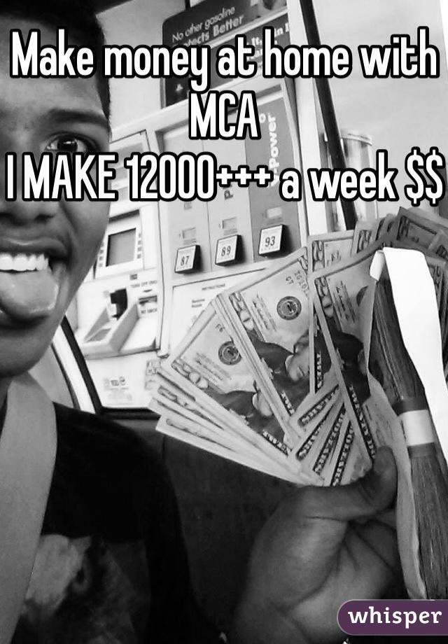Make money at home with MCA  I MAKE 12000+++ a week $$