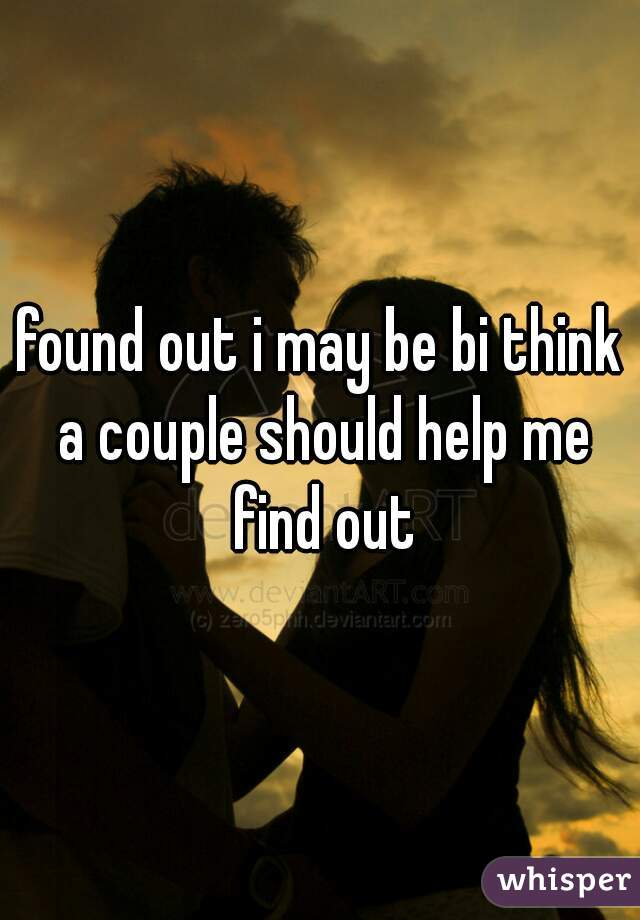 found out i may be bi think a couple should help me find out