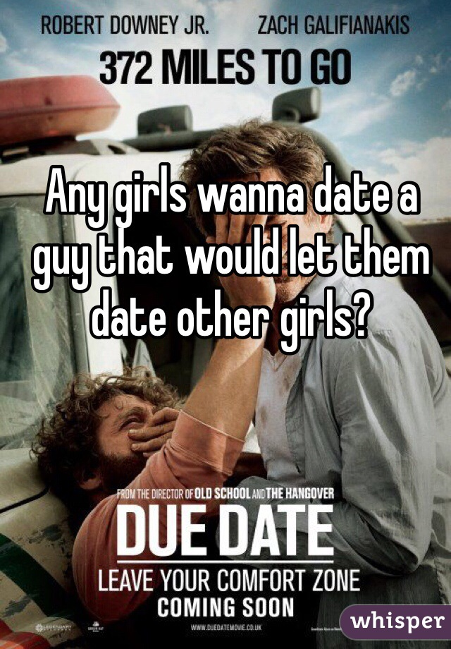Any girls wanna date a guy that would let them date other girls?