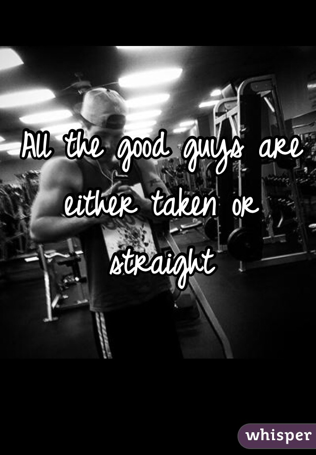 All the good guys are either taken or straight