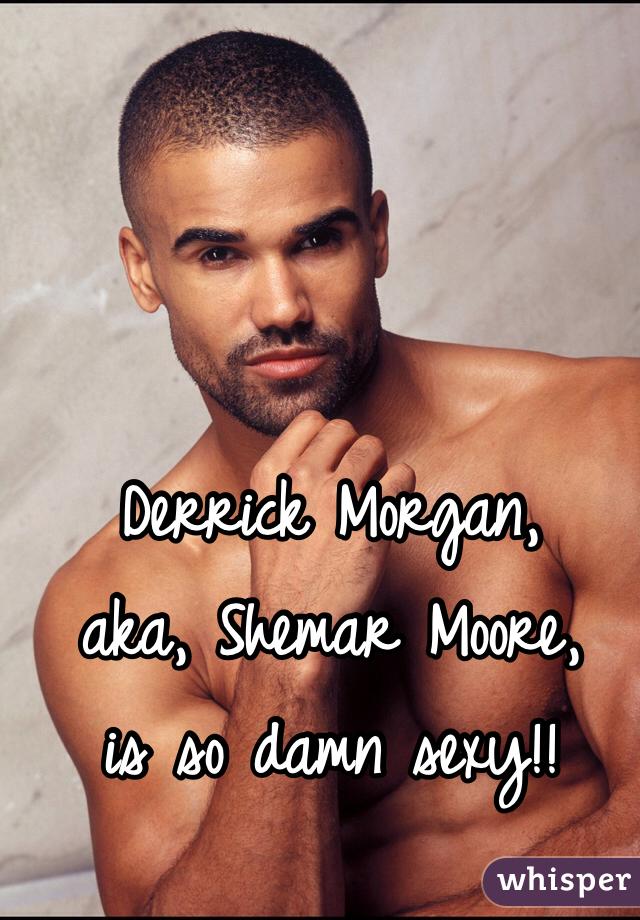 Derrick Morgan, aka, Shemar Moore, is so damn sexy!!