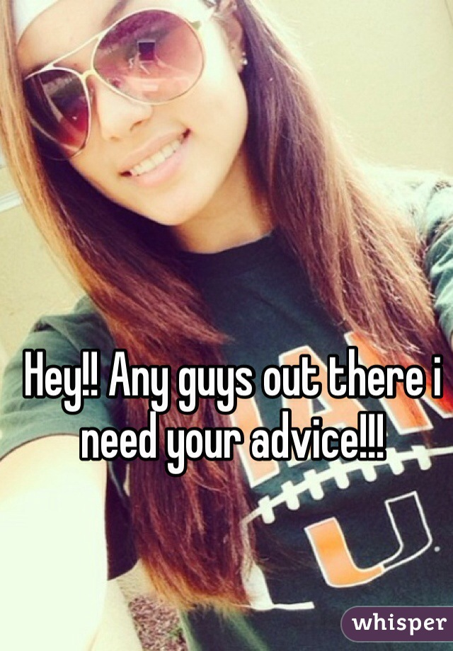 Hey!! Any guys out there i need your advice!!!