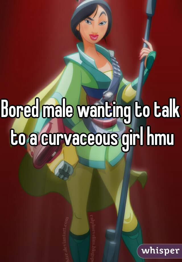 Bored male wanting to talk to a curvaceous girl hmu