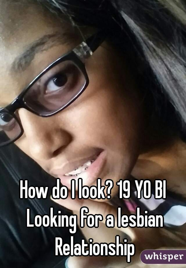 How do I look? 19 YO BI Looking for a lesbian Relationship