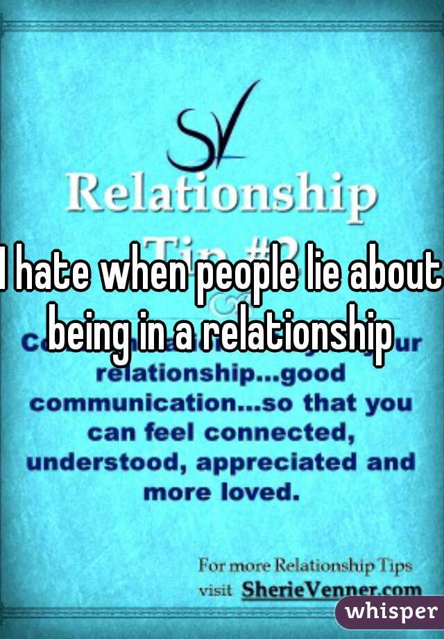 I hate when people lie about being in a relationship
