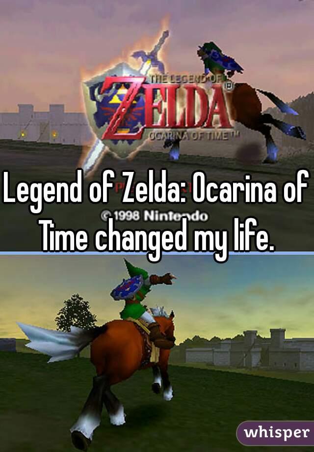 Legend of Zelda: Ocarina of Time changed my life.