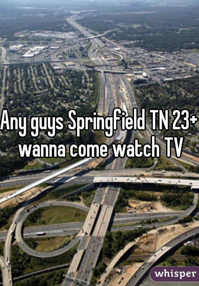 Any guys Springfield TN 23+ wanna come watch TV