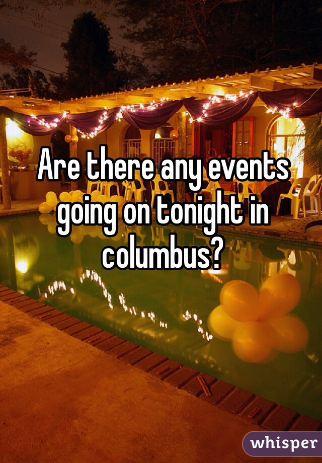 Are there any events going on tonight in columbus?