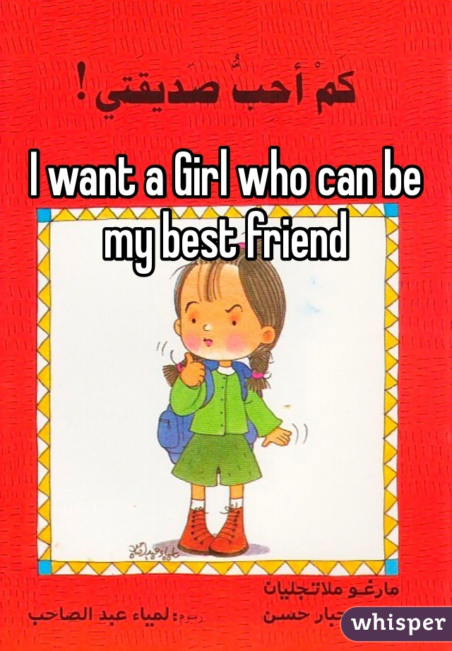I want a Girl who can be my best friend