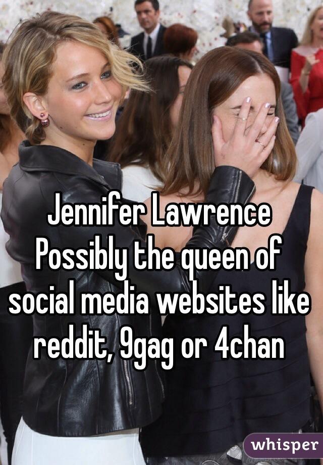 Jennifer Lawrence Possibly the queen of social media websites like reddit, 9gag or 4chan