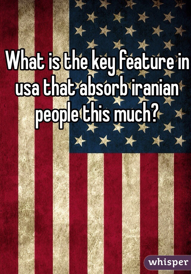 What is the key feature in usa that absorb iranian people this much?