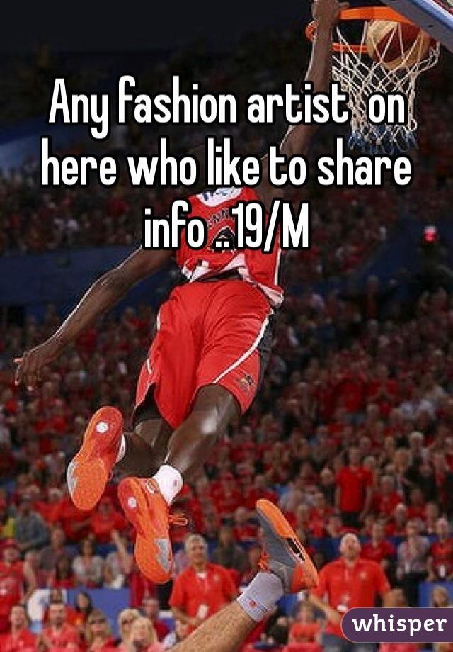 Any fashion artist  on here who like to share  info ..19/M