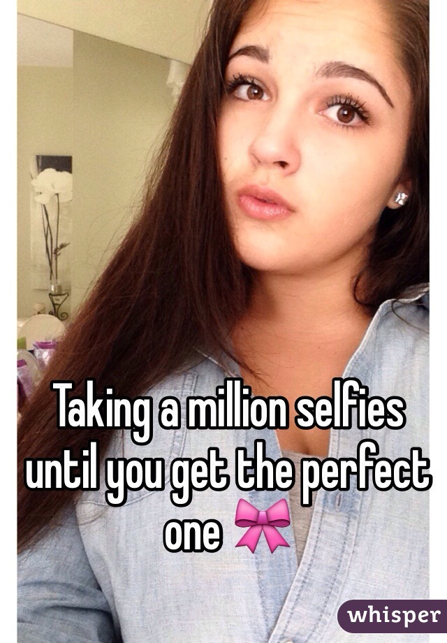 Taking a million selfies until you get the perfect one 🎀
