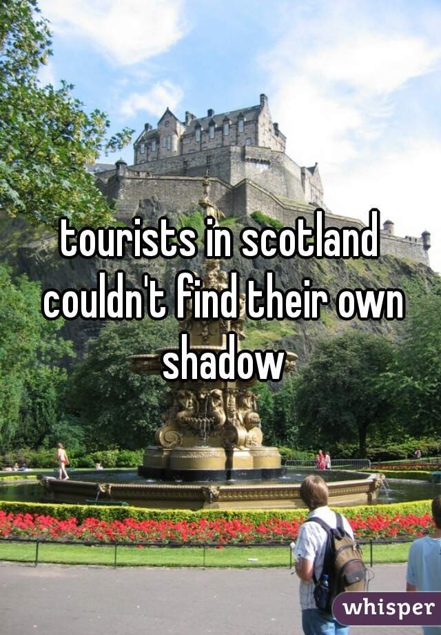 tourists in scotland couldn't find their own shadow