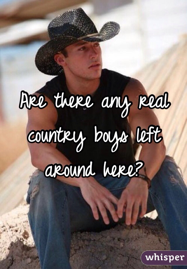 Are there any real country boys left around here?