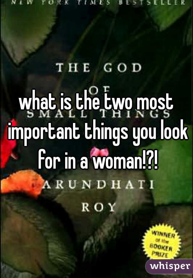 what is the two most important things you look for in a woman!?!