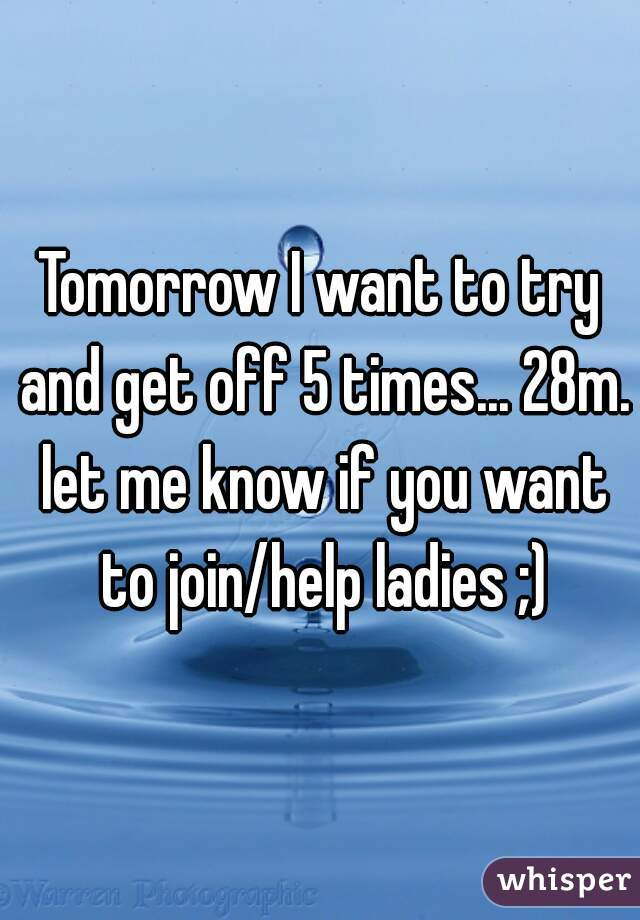 Tomorrow I want to try and get off 5 times... 28m. let me know if you want to join/help ladies ;)