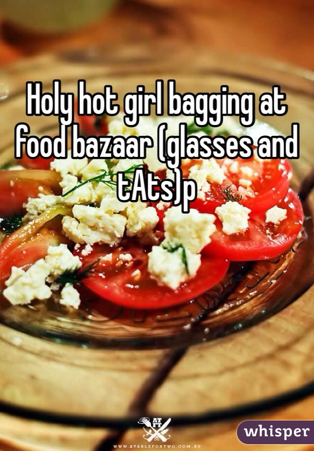 Holy hot girl bagging at food bazaar (glasses and tAts)p