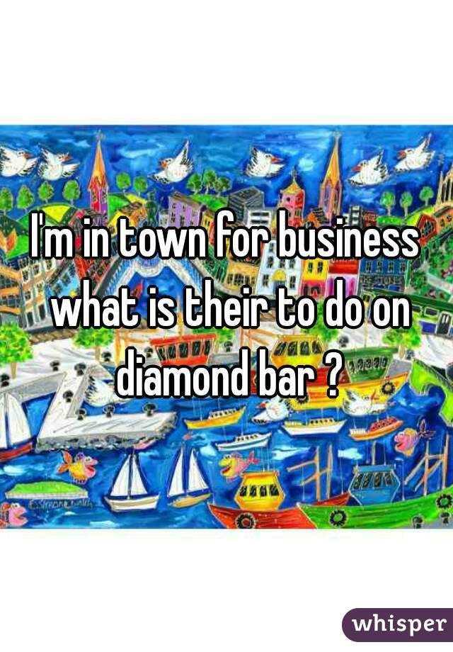 I'm in town for business what is their to do on diamond bar ?