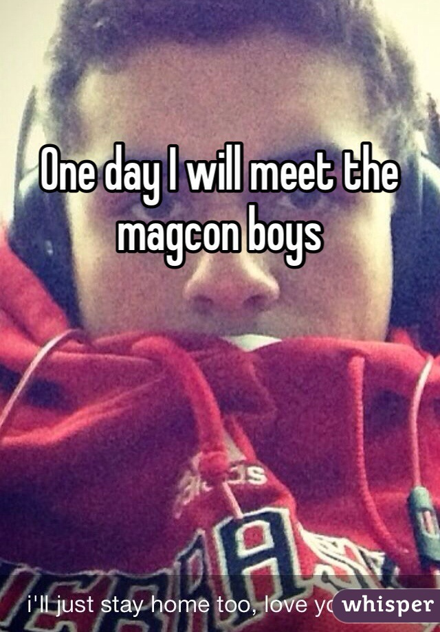 One day I will meet the magcon boys