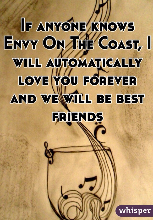 If anyone knows Envy On The Coast, I will automatically love you forever and we will be best friends