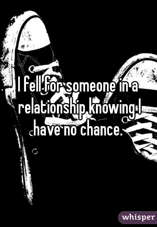 I fell for someone in a relationship knowing I have no chance.