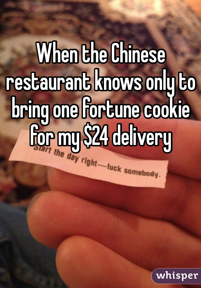 When the Chinese restaurant knows only to bring one fortune cookie for my $24 delivery