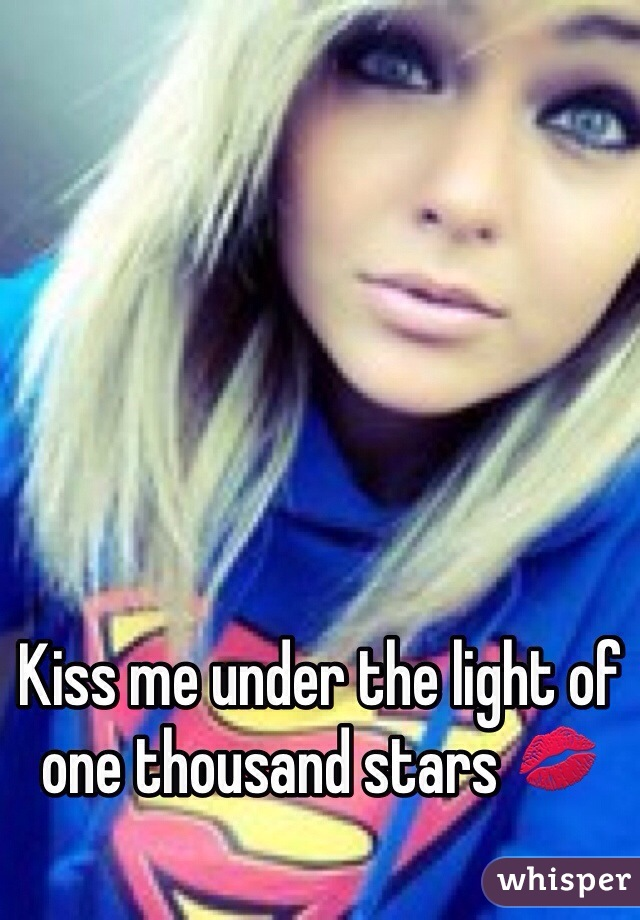 Kiss me under the light of one thousand stars 💋