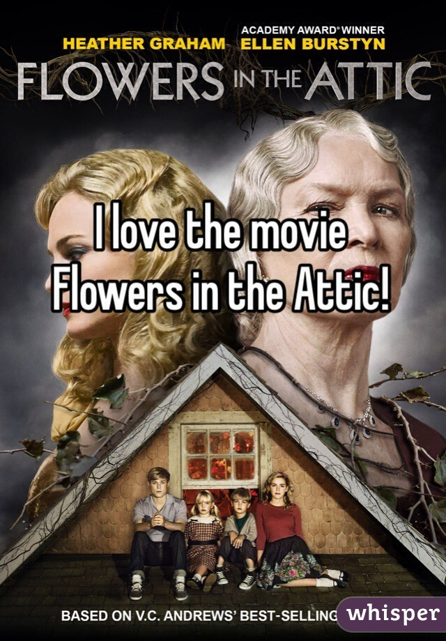 I love the movie  Flowers in the Attic!