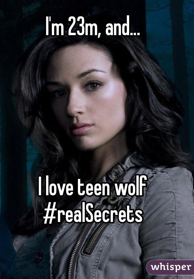I'm 23m, and...      I love teen wolf #realSecrets