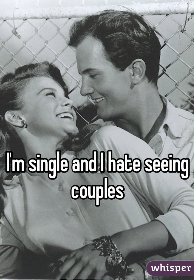 I'm single and I hate seeing couples