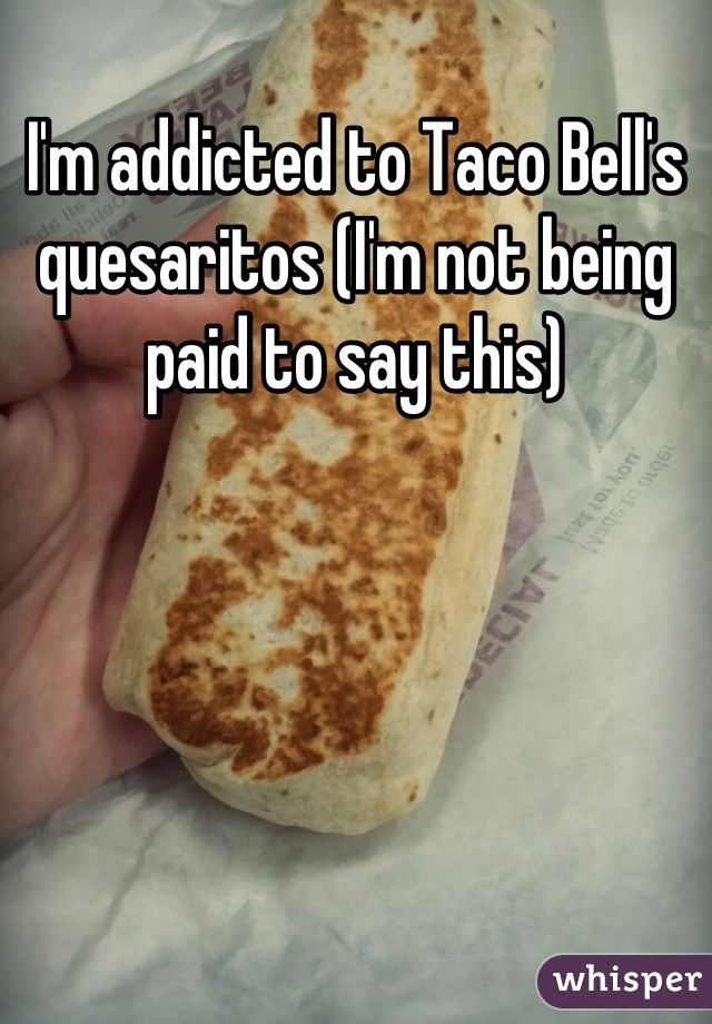 I'm addicted to Taco Bell's quesaritos (I'm not being paid to say this)
