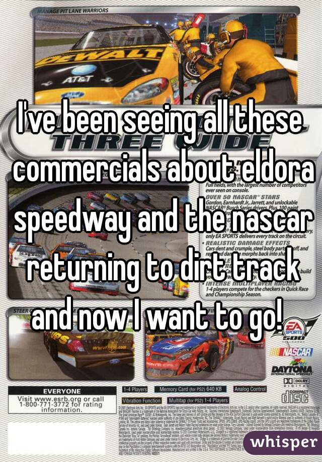 I've been seeing all these commercials about eldora speedway and the nascar returning to dirt track and now I want to go!