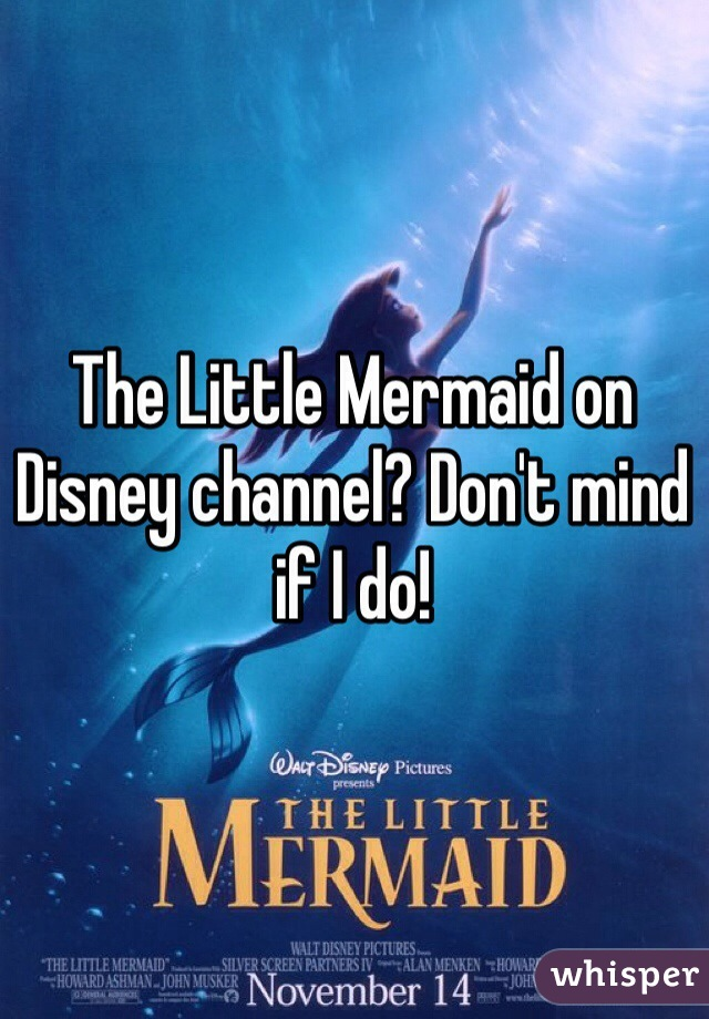 The Little Mermaid on Disney channel? Don't mind if I do!