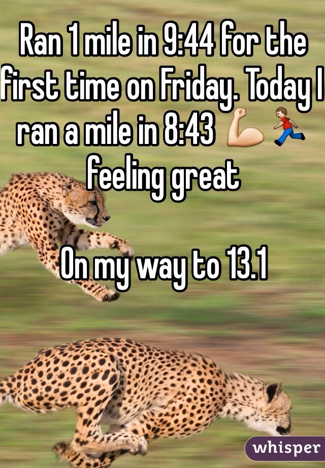 Ran 1 mile in 9:44 for the first time on Friday. Today I ran a mile in 8:43 💪🏃 feeling great   On my way to 13.1