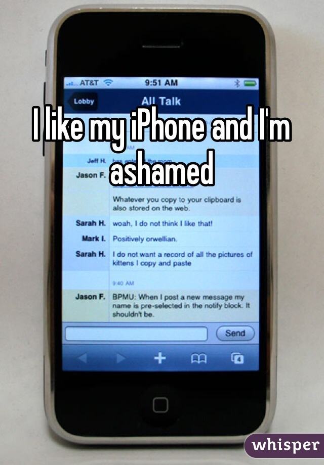 I like my iPhone and I'm ashamed