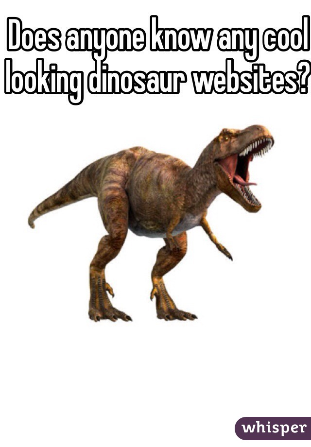 Does anyone know any cool looking dinosaur websites?