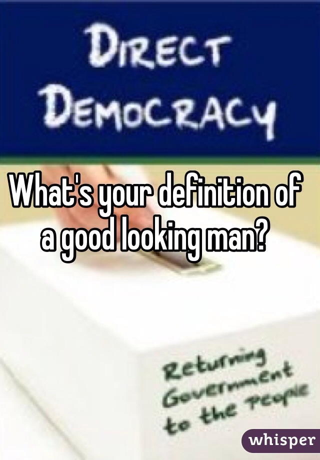 What's your definition of a good looking man?