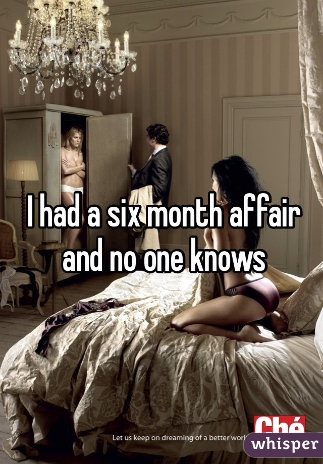 I had a six month affair and no one knows