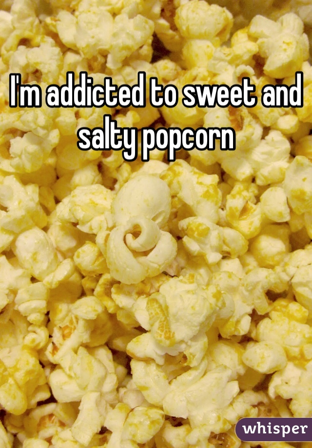 I'm addicted to sweet and salty popcorn
