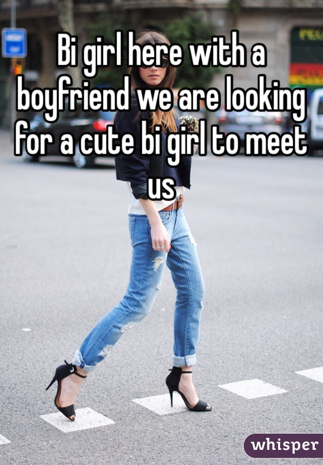 Bi girl here with a boyfriend we are looking for a cute bi girl to meet us