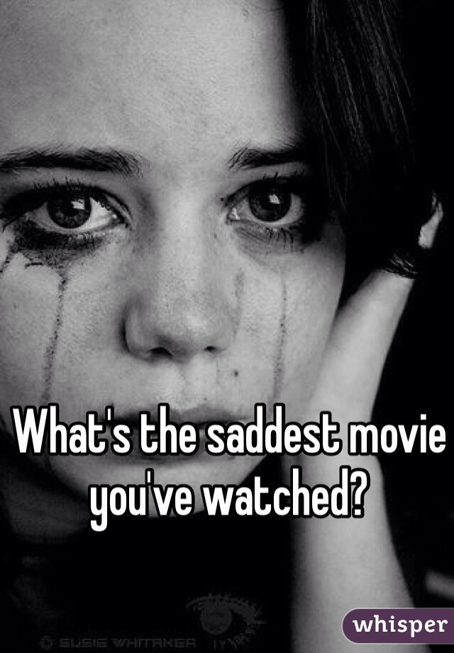 What's the saddest movie you've watched?