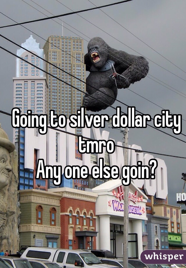 Going to silver dollar city tmro Any one else goin?
