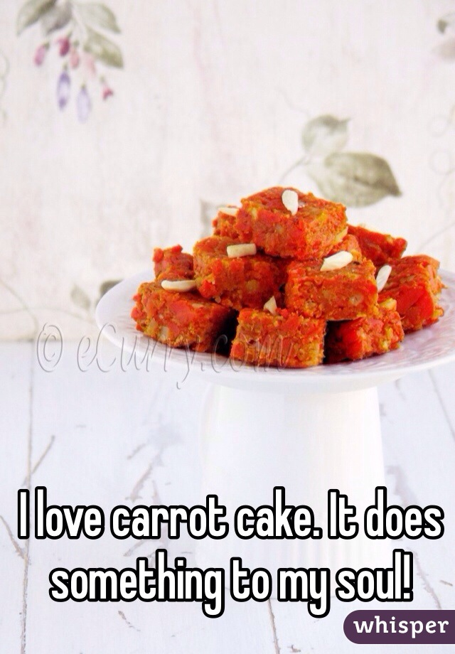 I love carrot cake. It does something to my soul!