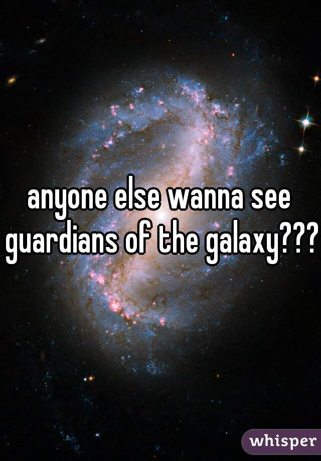 anyone else wanna see guardians of the galaxy???