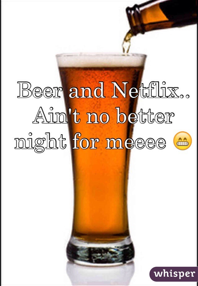 Beer and Netflix.. Ain't no better night for meeee 😁
