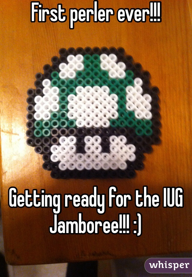 First perler ever!!!        Getting ready for the IUG Jamboree!!! :)