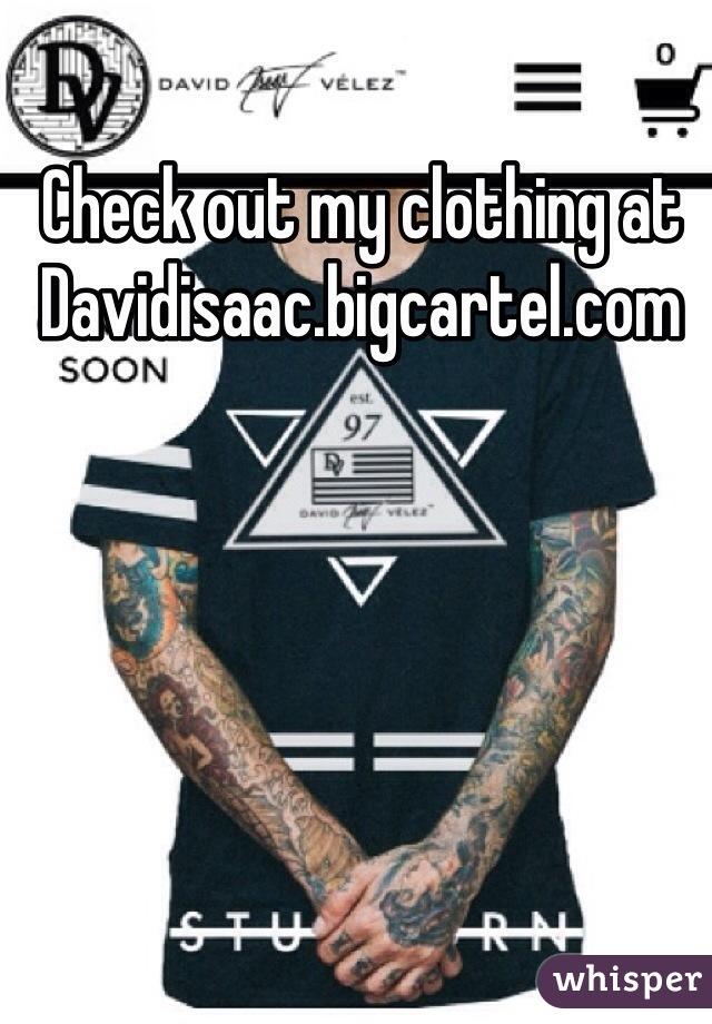 Check out my clothing at Davidisaac.bigcartel.com